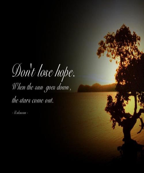 Don T Lose Hope Inspirational Quotes Love Life Fun Dont Lose Hope Losing A Loved One Quotes Hope Quotes Inspirational