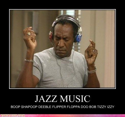 e10fb074a57229f9b156cdd5dab4037a 1) i love jazz music and 2) mr cosby is da man it's what you