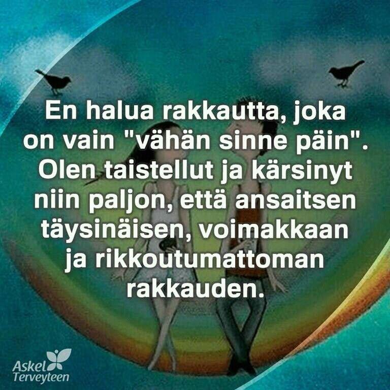 """EN HÄLYÄ RÄKKÄYTTÄ,JÖKÄ ÖN VÄIN""""VAHAN SINNE PAIN"""".ÖLEN TÄISTELLYT JÄ KARSINUT NIIN PÄLJÖN,ETTÄ ÄNSÄITSEN TAUSINAISEN,VÖIMÄKKÄÄN JÄ RIKKÖYTYMÄTTÖMÄN RÄKKÄYDEN."""