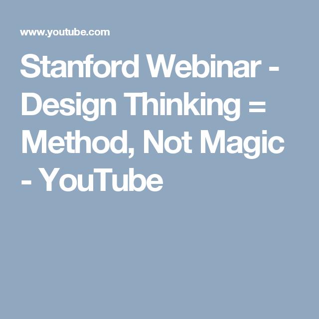 Stanford Webinar Design Thinking Method Not Magic Youtube Webinar Design Design Thinking Webinar