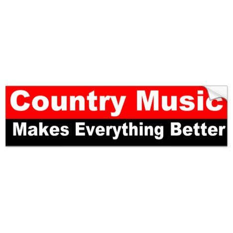 Country music makes everything better bumper sticker click tep for yours