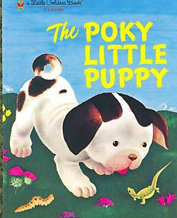 The Poky Little Puppy...  I think every little kid has this book at one point!