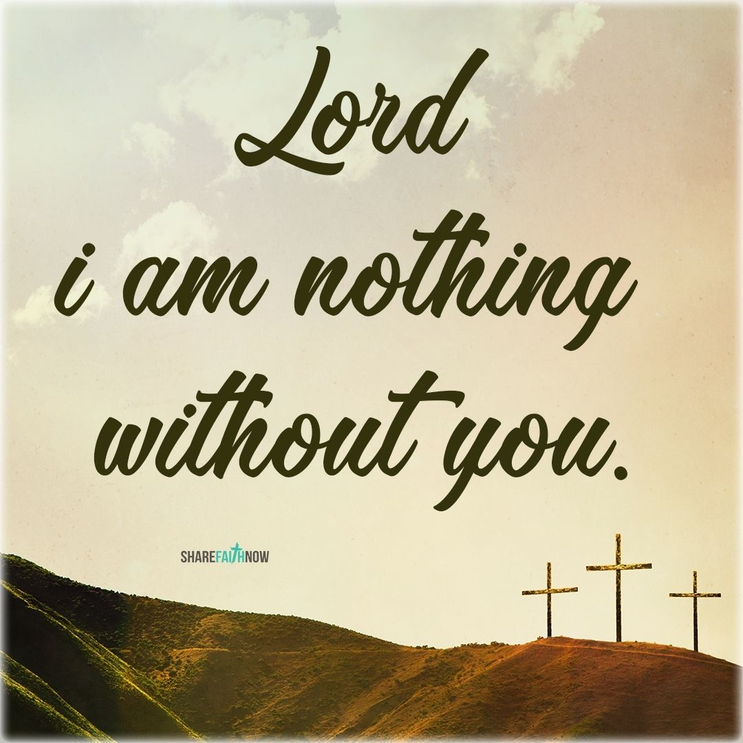 Jesus Christ Quotes:Lord i am nothing without you  | Jesus | Jesus