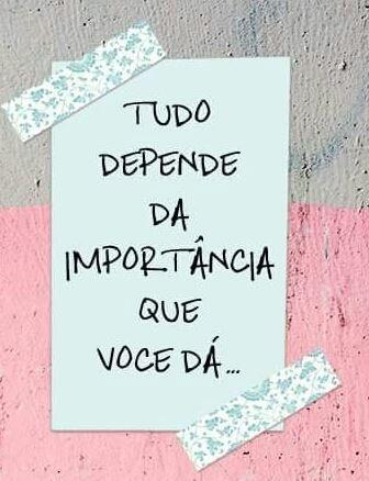 Tudo Depende Da Importância Que Você Dá Vida Importante
