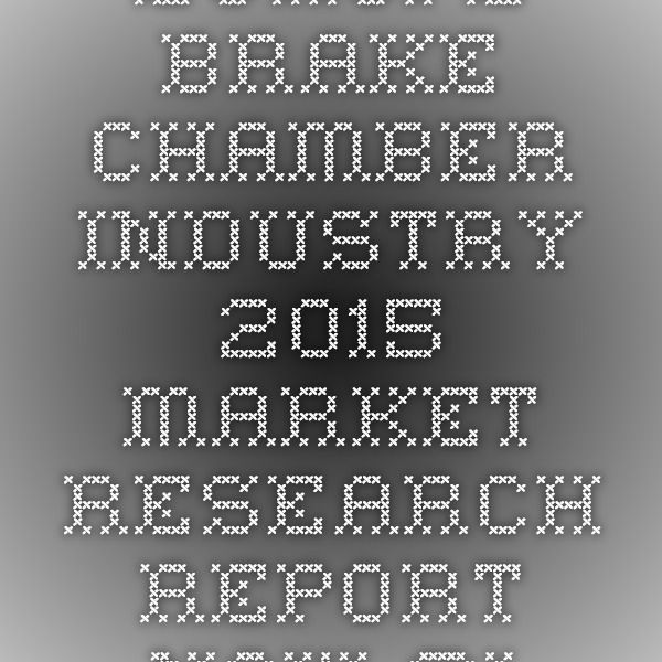 Europe Brake Chamber Industry 2015 Market Research Report Now @iData Insights | iData Insights