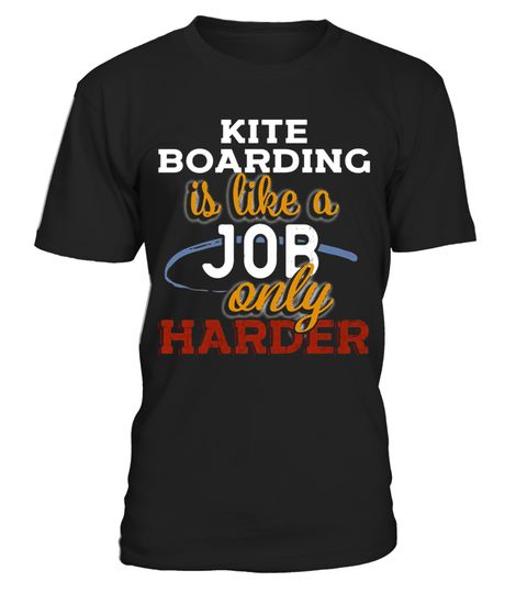 """# Kite Boarding is Just Like a Job Only Harder T Shirt .  Special Offer, not available in shops      Comes in a variety of styles and colours      Buy yours now before it is too late!      Secured payment via Visa / Mastercard / Amex / PayPal      How to place an order            Choose the model from the drop-down menu      Click on """"Buy it now""""      Choose the size and the quantity      Add your delivery address and bank details      And that's it!      Tags: Premium gift tee for anyone…"""