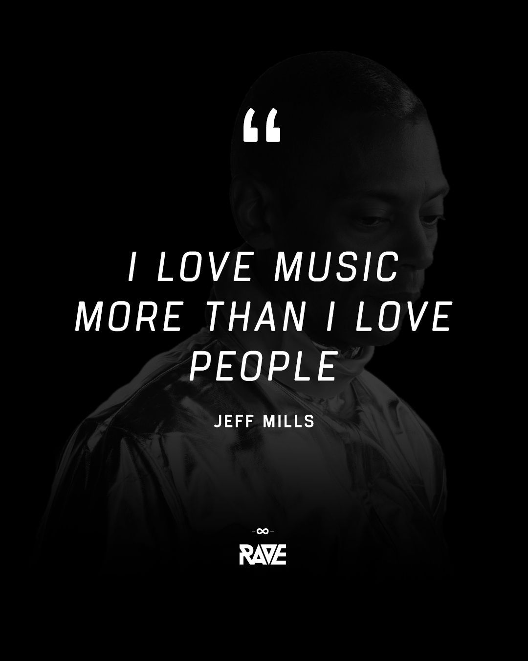 I love music more than I love people - Jeff Mills