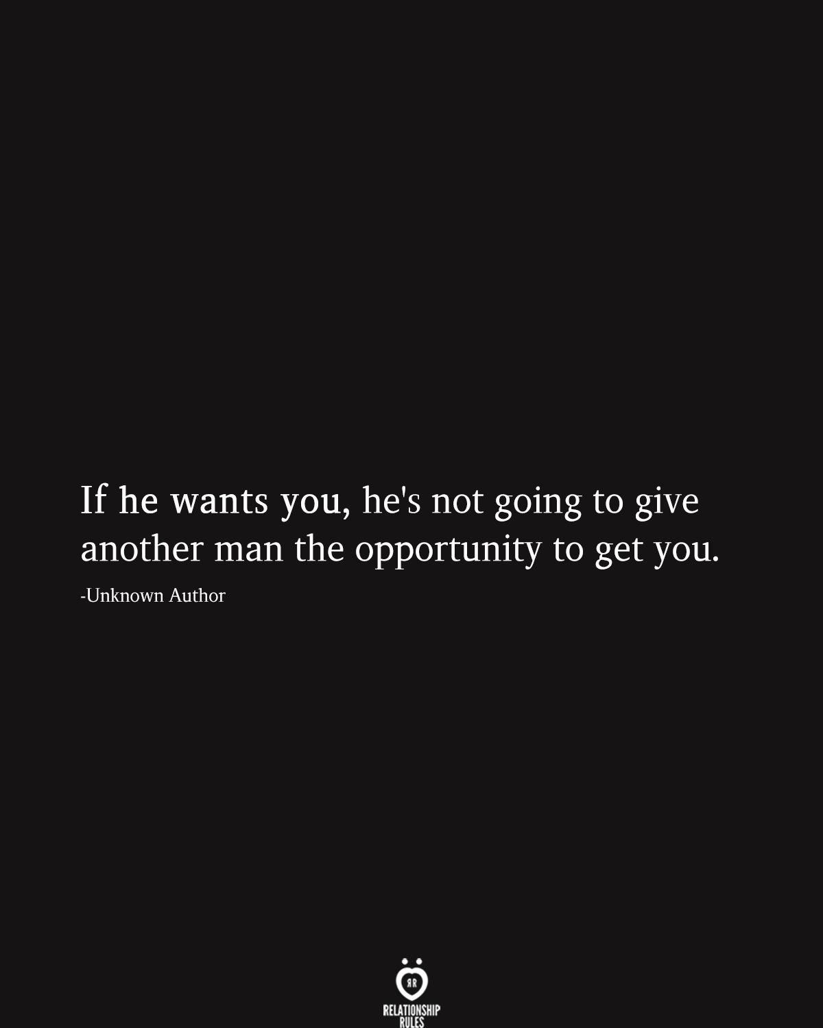 If He Wants You, He's Not Going To Give Another Man The Opportunity To Get You #logicboard