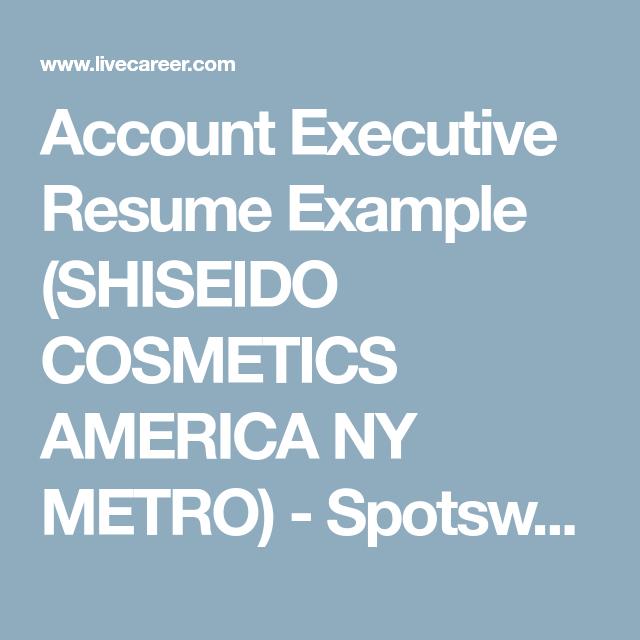 Account Executive Resume Example Shiseido Cosmetics America Ny Metro Spotswood New Jersey Resume Examples Executive Resume Resume