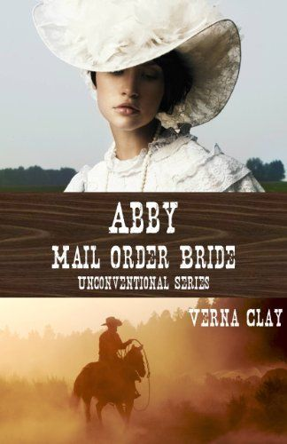 Abby: Mail Order Bride (Unconventional Series #1) by Verna Clay, http