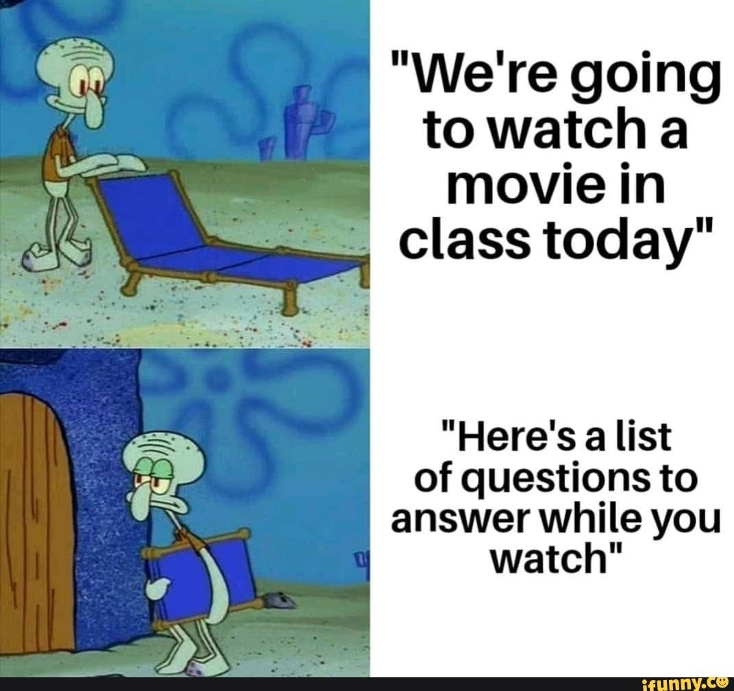 We Re Going To Watch A Movie In Class Today Here S A List Of Questions To Answer While You Watch Ifunny Funny Spongebob Memes Funny School Memes School Memes
