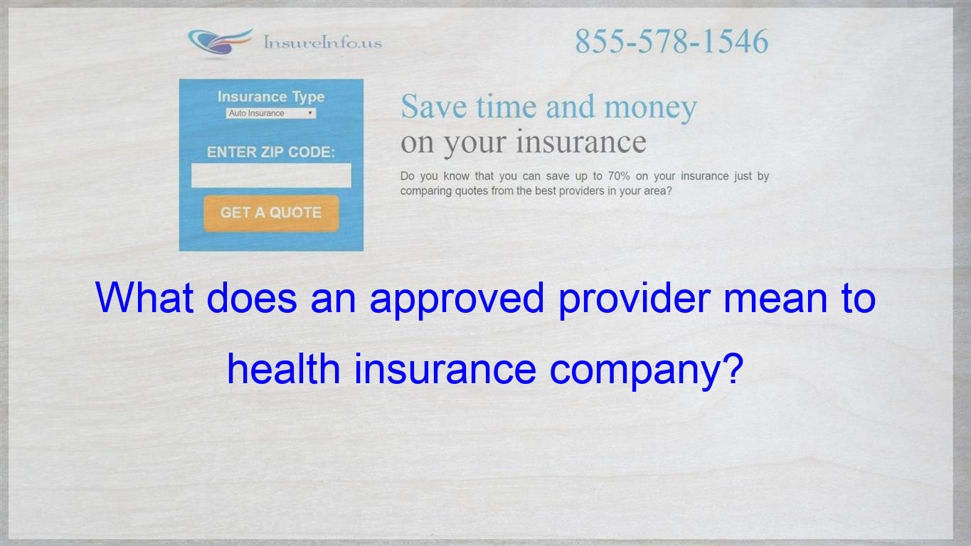 What Does An Approved Provider Mean To Health Insurance Company