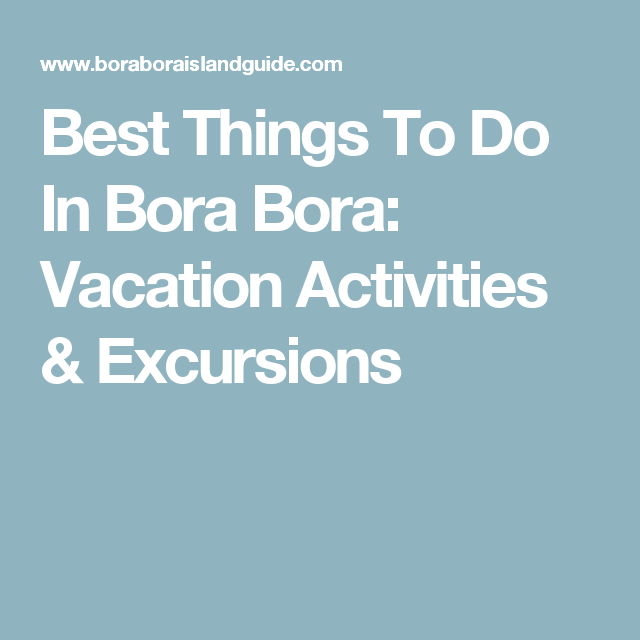Best Things To Do In Bora Bora: Vacation Activities & Excursions