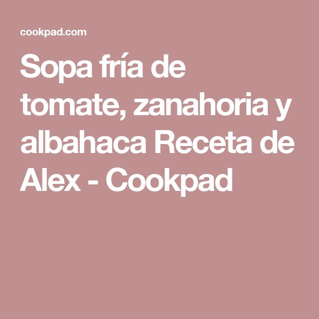 Sopa fría de tomate, zanahoria y albahaca Receta de Alex - Cookpad