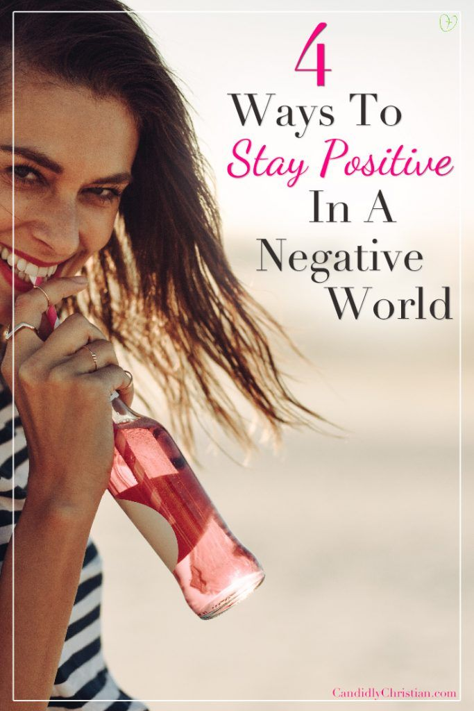 How To Stay Positive In A Negative World ~ Candidl