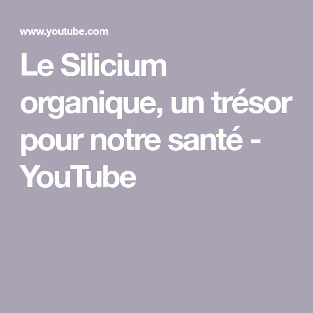 Le Silicium Organique Un Tresor Pour Notre Sante Youtube