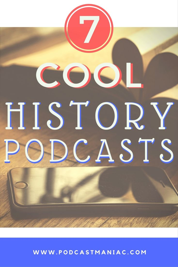 7 Cool History Podcasts (That Aren't Stuff You Missed