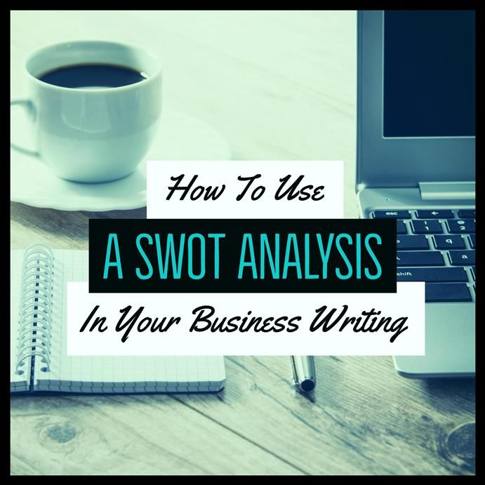 How To Use A SWOT Analysis In Your Business Writing Pinterest