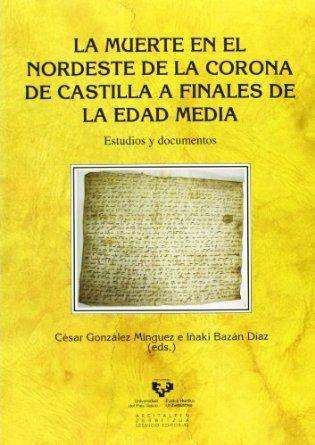 La muerte en el nordeste de la Corona de Castilla a finales de la Edad Media : estudios y documentos, 2014  http://absysnet.bbtk.ull.es/cgi-bin/abnetopac01?TITN=508579