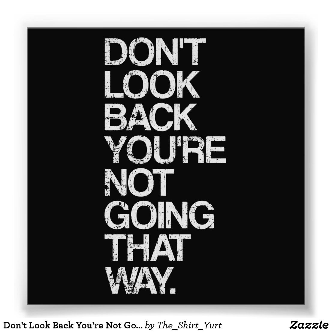 Don T Look Back You Re Not Going That Way Photo Print Zazzle Com Dont Look Back Quotes Looking Back Quotes Dont Look Back