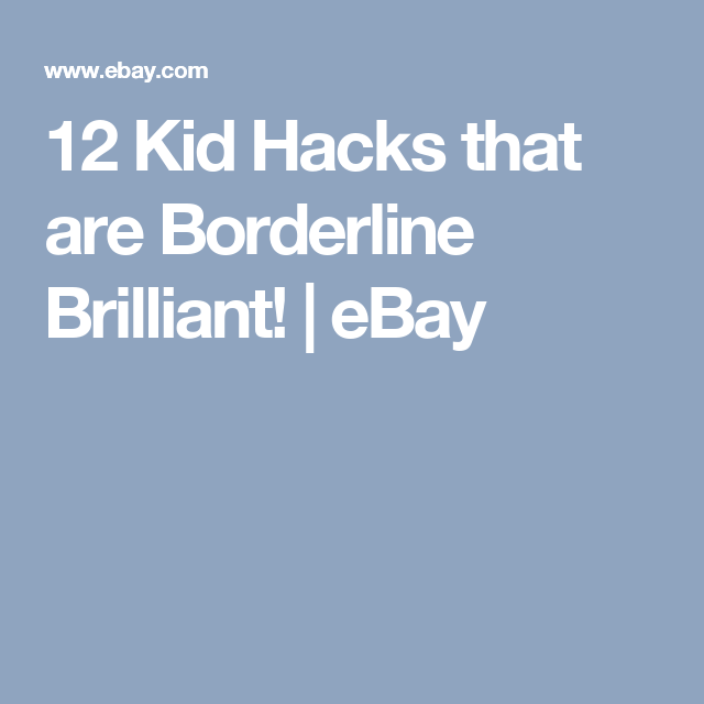 12 Kid Hacks that are Borderline Brilliant! | eBay