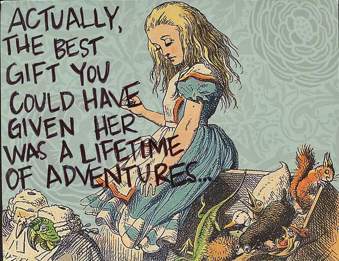 Actually, the best gift you could have given her was a lifetime of adventures