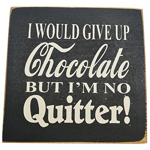 I Would Give Up Chocolate But I'm No Quitter! Decorative Wood Sign for Wall Decor -- PERFECT FUNNY QUOTES GIFT! (black with cream lettering) SDC http://www.amazon.com/dp/B00YFHL11Q/ref=cm_sw_r_pi_dp_Jh6Cvb1BRDWYX  chocolate, chocolate lovers, chocolate lovers gifts, wood signs, wooden signs, kitchen decor, home kitchen decor, chocolate decorations, chocolate decor, chocolate kitchen decor