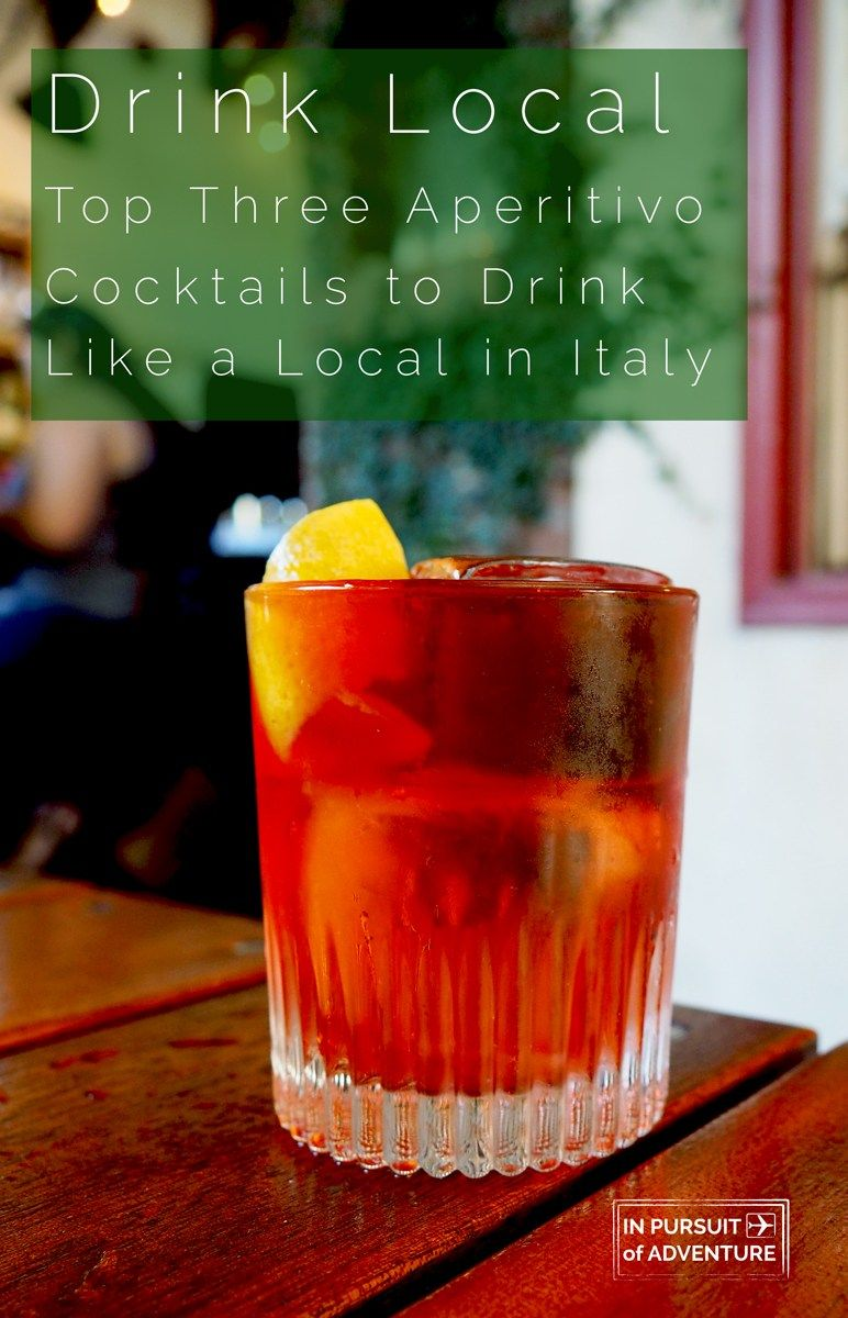 Drink Local In Italy The Top Three Aperitivo Cocktails You Need To Know Drink Local Foodie Holidays Travel Food