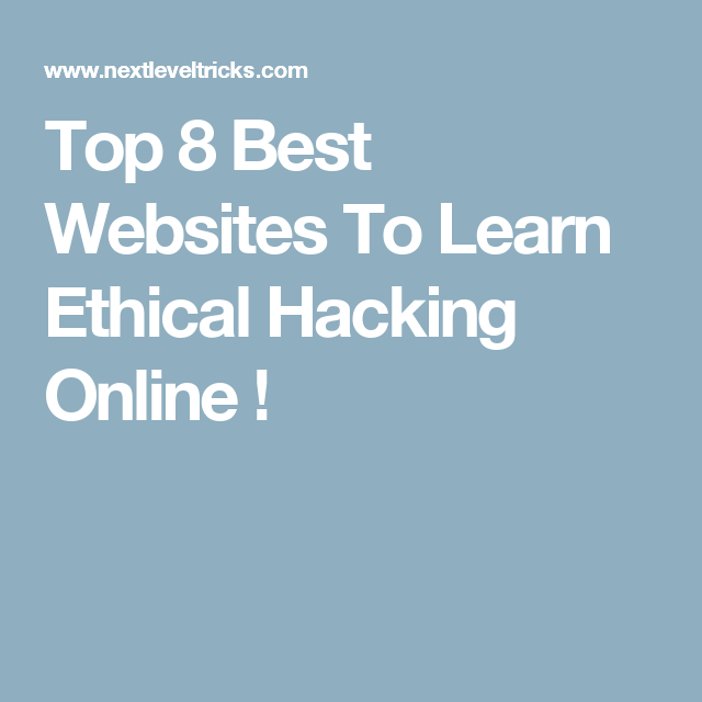 Top 8 Best Websites To Learn Ethical Hacking Online 2018 Cool Websites Learning Learn Hacking