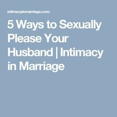 How to sexually please your husband