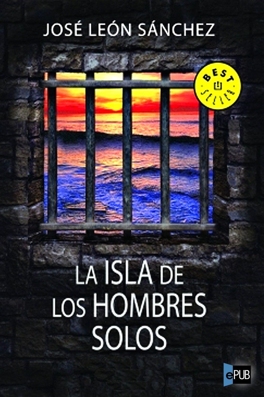 La Isla De Los Hombres Solos Isla Del Hombre Hombre Solo Islas
