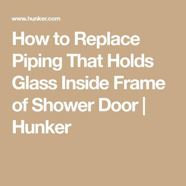 How To Replace Piping That Holds Glass Inside Frame Of Shower Door Hunker Shower Doors Glass Shower Door Seals Framed Shower Door