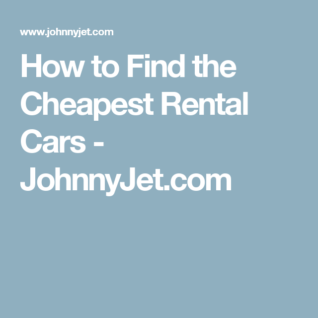How To Find The Cheapest Rental Cars