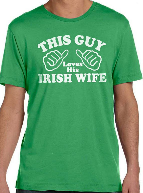 e346f8190 St Patrick's Day This Guy Loves His Irish Wife MENS T shirt Husband Gift  Wedding Gift Tshirt Cool Shirt Holiday Gift