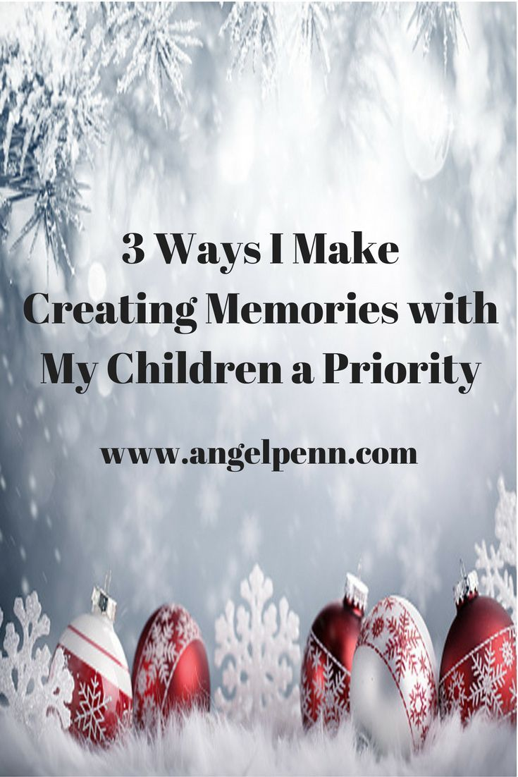 3 Ways I Make Creating Memories With My Children A Priority Christian Parenting Christian Motherhood Memories