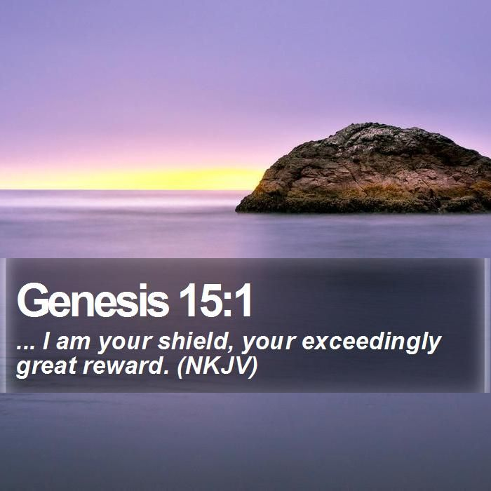 Genesis 15:1 ... I am your shield, your exceedingly great reward ...