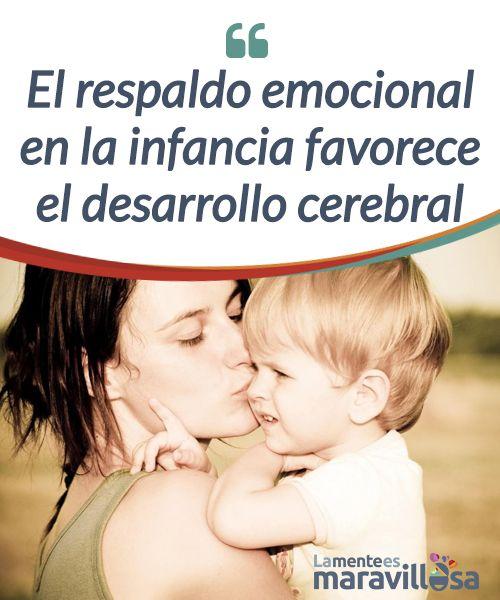 El Respaldo Emocional En La Infancia Favorece El Desarrollo Cerebral Educacion Emocional Infantil Emocional Psicologia Infantil