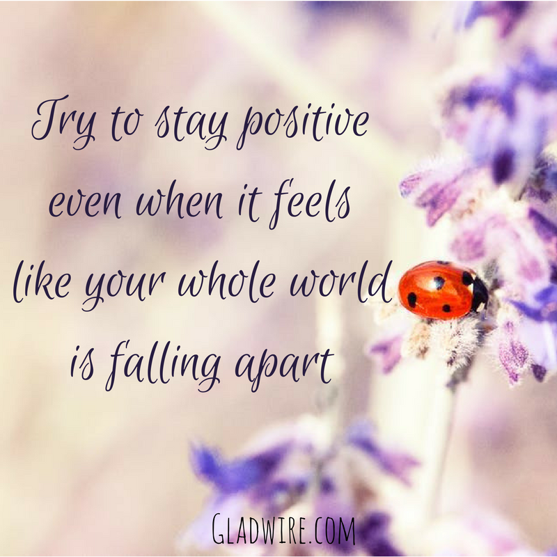 """Falling Apart Inspirational Quotes: """"Try To Stay Positive Even When It Feels Like Your Whole"""