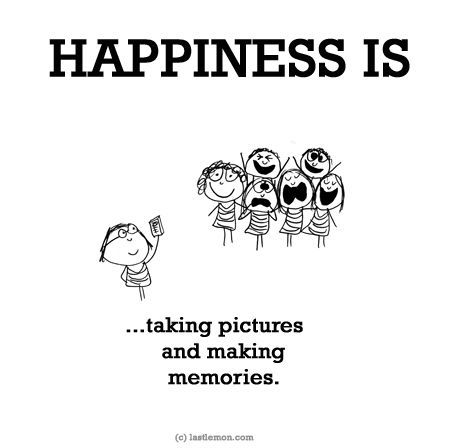 Happiness Is Taking Pictures And Making Memories Happiness Is