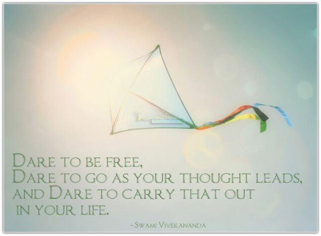 Dare to be free..