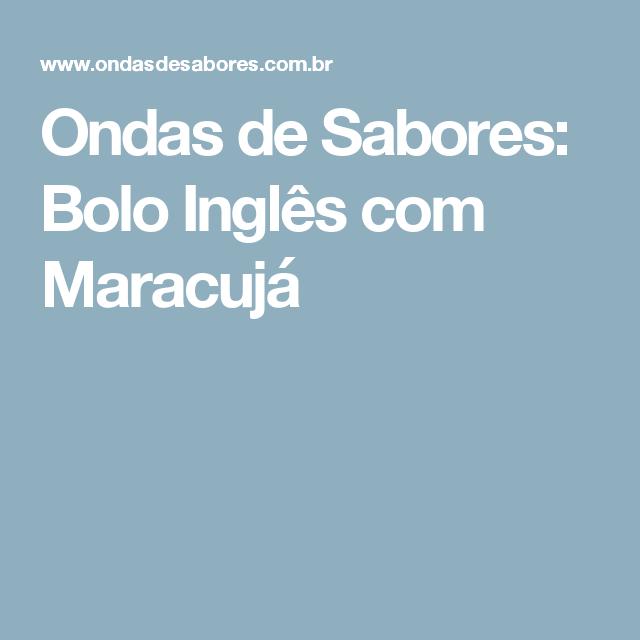 Ondas de Sabores: Bolo Inglês com Maracujá