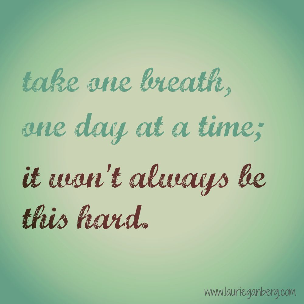 Hospice Nurse Quotes Take One Breath One Day At A Time It Won't Always Be This Hard