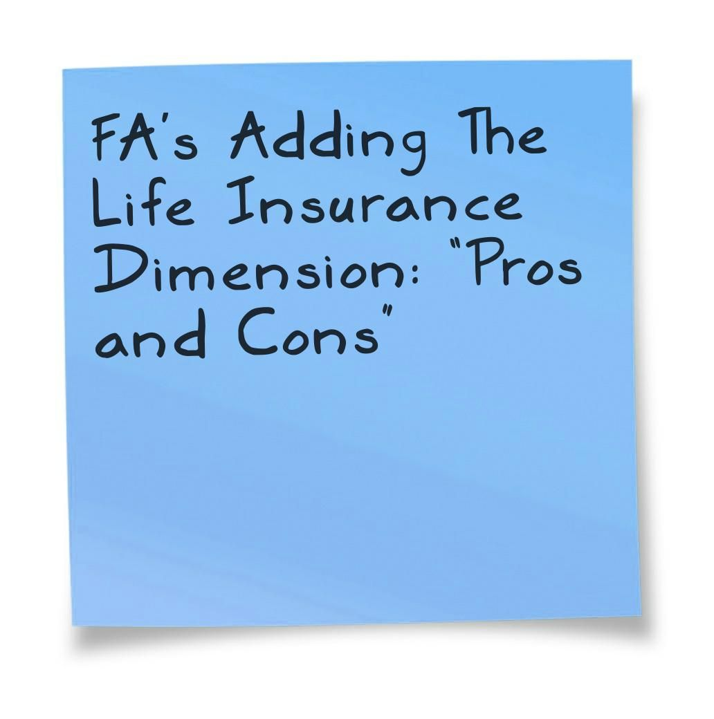 Fa S Adding The Life Insurance Dimension Pros And Cons