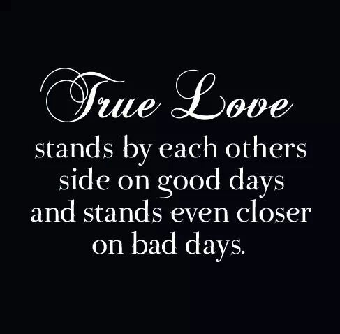 True Love Stands By Each Others Side On Good Days And Stands Even Closer On Bad Days If Not Its Not Real Love