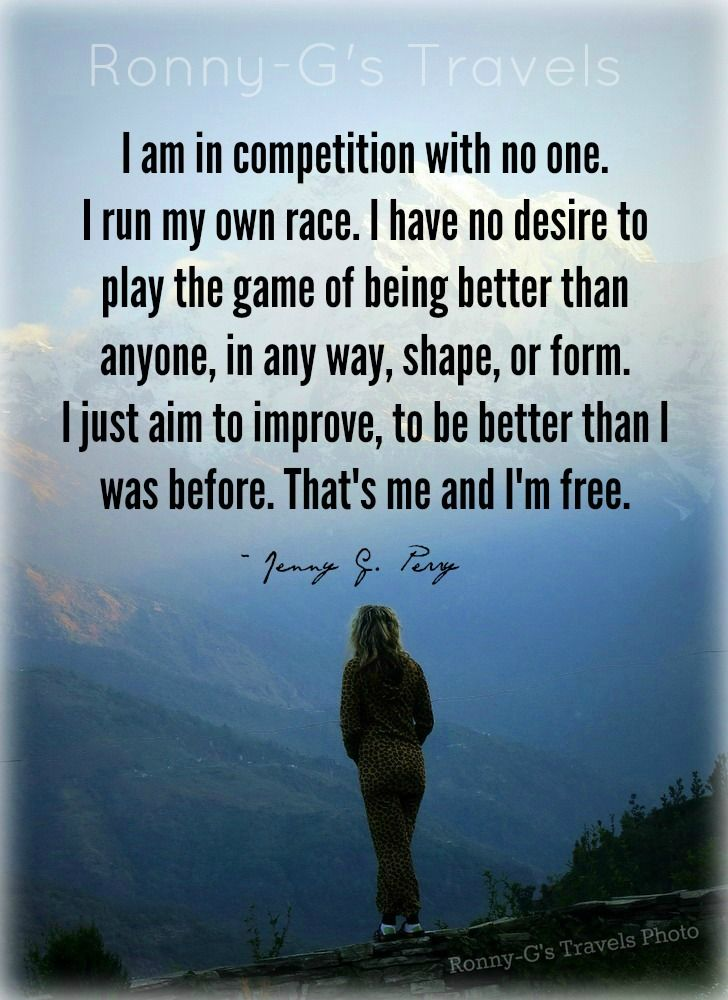 I am in competition with no one. I run my own race. I have no ...
