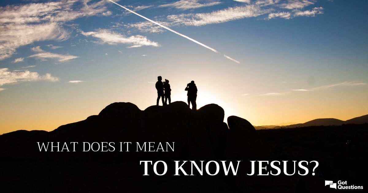 What does it mean to know Jesus? How is knowing Jesus different from knowing about Jesus?   Jesus, How to know,  This or that questions