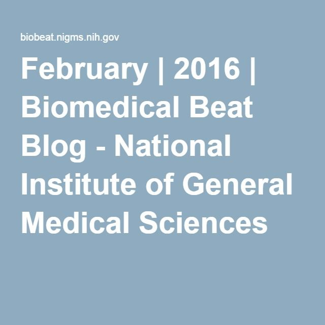 February | 2016 | Biomedical Beat Blog - National Institute of General Medical Sciences