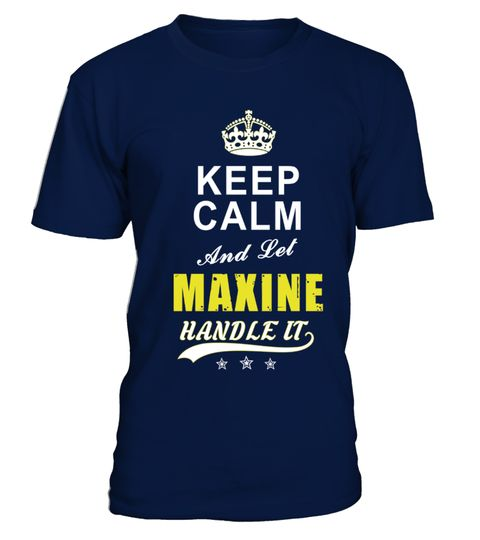 # Maxine Keep Calm And Let Handle It .  Maxine Keep Calm And Let Handle It - T Shirt Name DesignPREMIUM T-SHIRT WITH EXCLUSIVE DESIGN – NOT SELL IN STORE AND OTHER WEBSITEGauranteed safe and secure checkout via:PAYPAL | VISA | MASTERCARDGauranteed safe and secure checkout via: PAYPAL | VISA | MASTERCARD