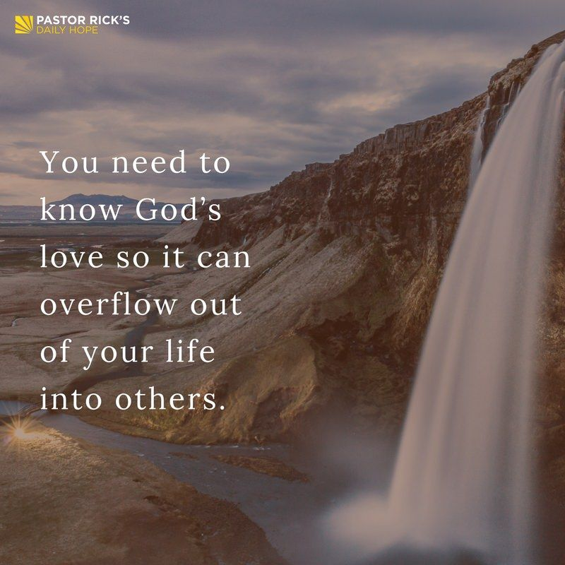 You Need To Know God S Love So It Can Overflow Out Of Your Life