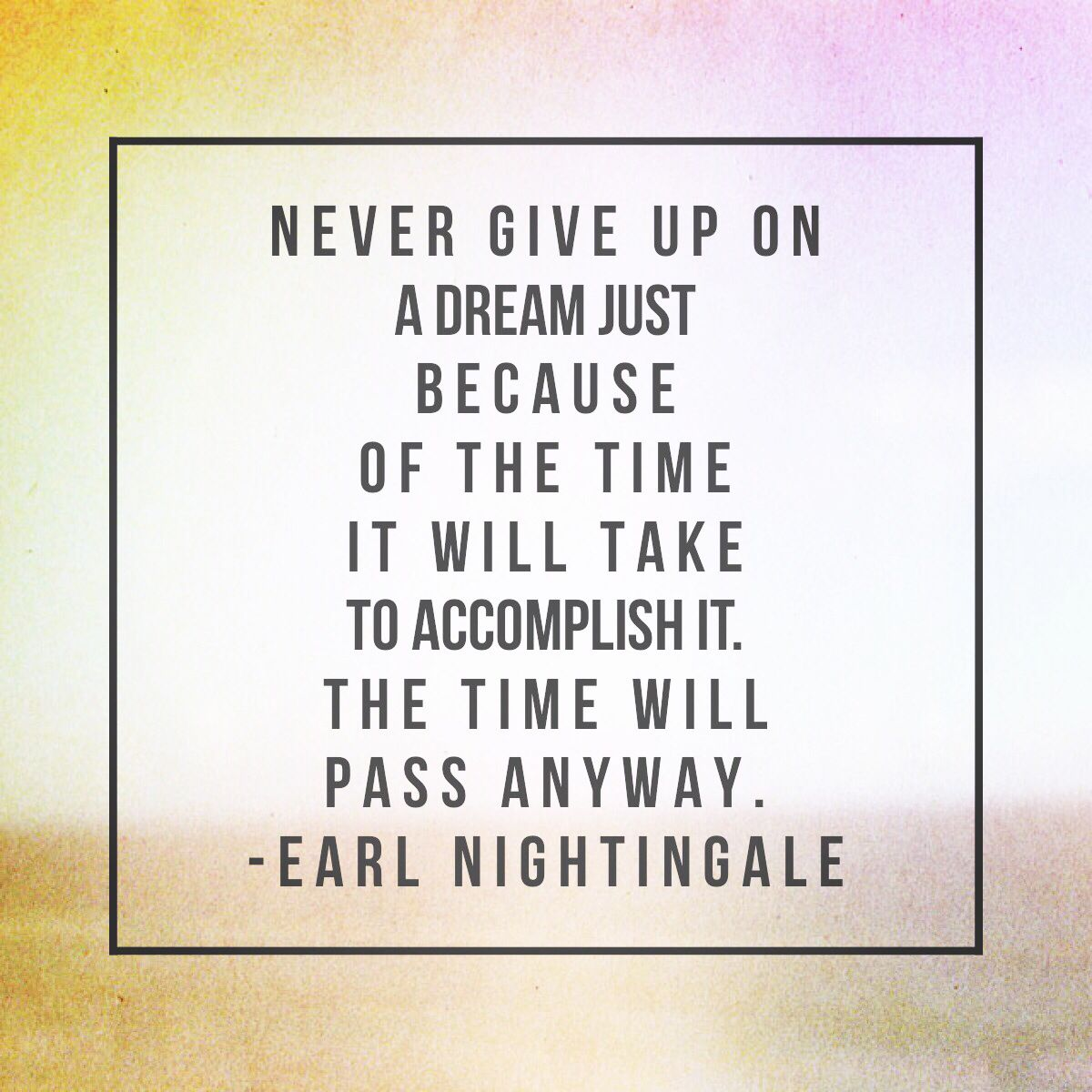 - Earl Nightingale